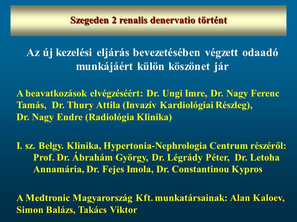 Szegeden 2 renalis denervatio történt Az új kezelési eljárás bevezetésében végzett odaadó munkájáért külön köszönet jár A beavatkozások elvégzéséért: Dr.