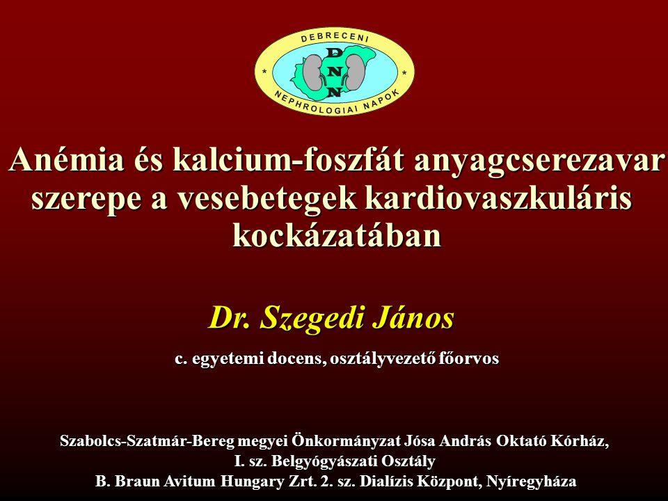 Anémia és kalcium-foszfát anyagcserezavar szerepe a vesebetegek kardiovaszkuláris kockázatában Dr. Szegedi János c. egyetemi docens, osztályvezető főo
