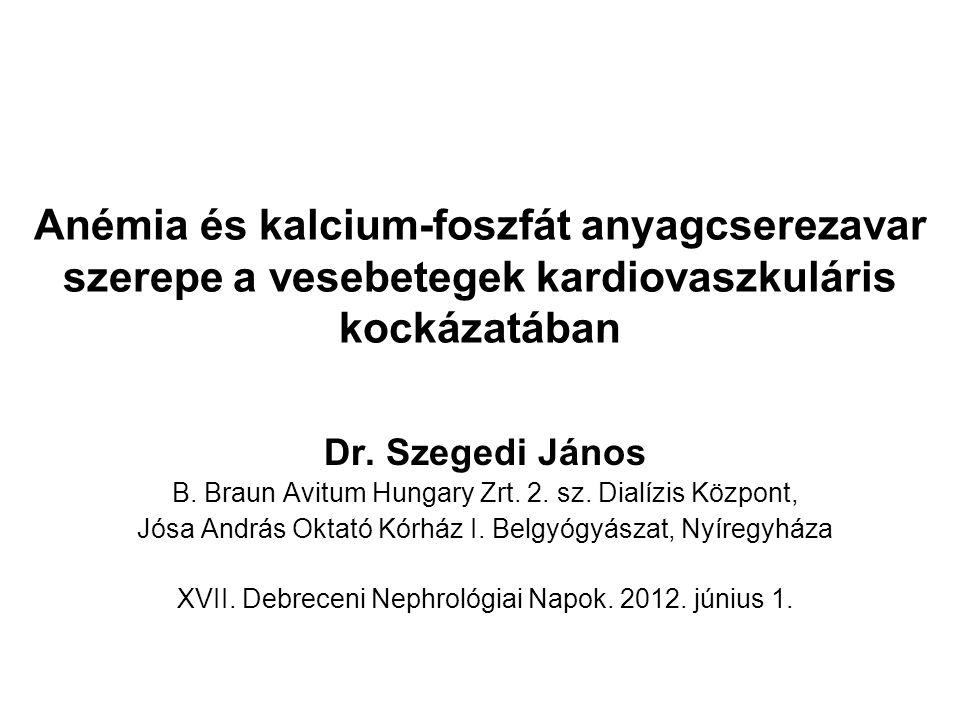 Anémia és kalcium-foszfát anyagcserezavar szerepe a vesebetegek kardiovaszkuláris kockázatában Dr. Szegedi János B. Braun Avitum Hungary Zrt. 2. sz. D