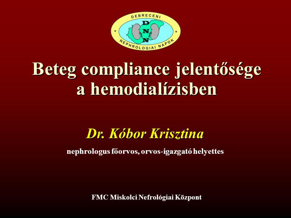 Beteg compliance jelentősége a hemodialízisben Kóbor Krisztina FMC Miskolci Nefrológiai Központ XVII.