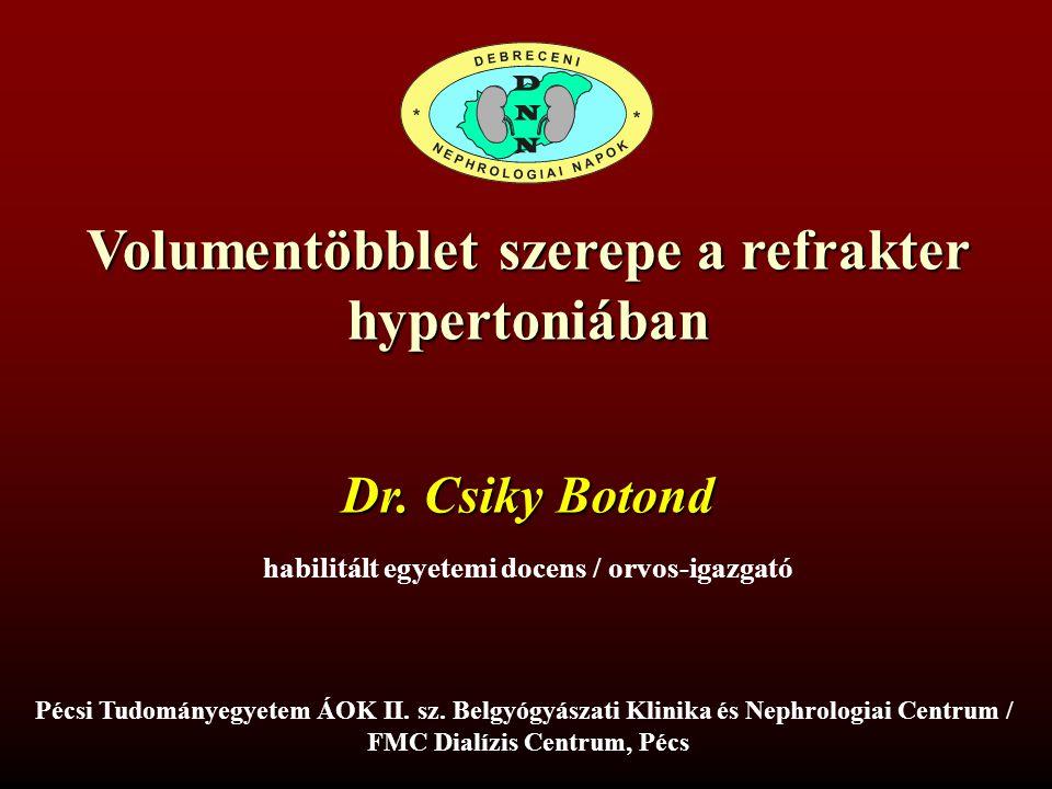 Volumentöbblet szerepe a refrakter hypertoniában Pécsi Tudományegyetem ÁOK II. sz. Belgyógyászati Klinika és Nephrologiai Centrum / FMC Dialízis Centr