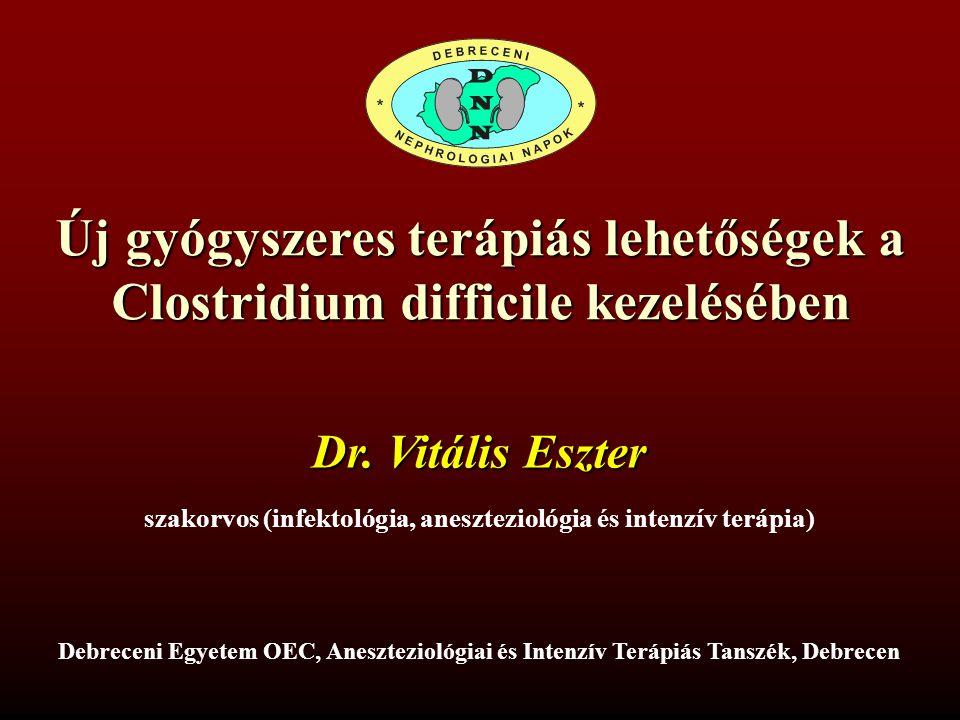 Új gyógyszeres terápiás lehetőségek a Clostridium difficile kezelésében Debreceni Egyetem OEC, Aneszteziológiai és Intenzív Terápiás Tanszék, Debrecen