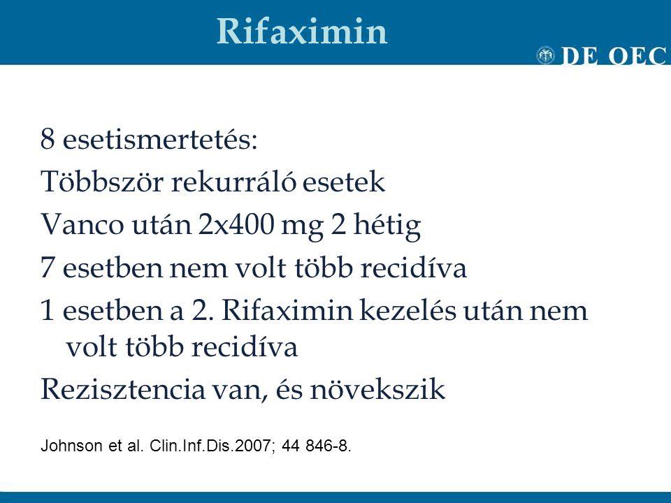 Rifaximin 8 esetismertetés: Többször rekurráló esetek Vanco után 2x400 mg 2 hétig 7 esetben nem volt több recidíva 1 esetben a 2. Rifaximin kezelés ut