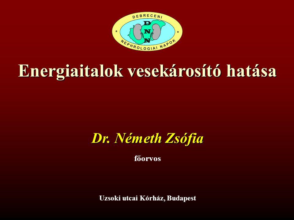 Energiaitalok vesekárosító hatása Uzsoki utcai Kórház, Budapest Dr. Németh Zsófia főorvos
