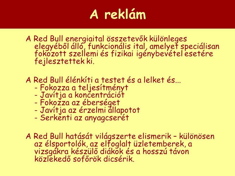 A reklám A Red Bull energiaital összetevők különleges elegyéből álló, funkcionális ital, amelyet speciálisan fokozott szellemi és fizikai igénybevétel