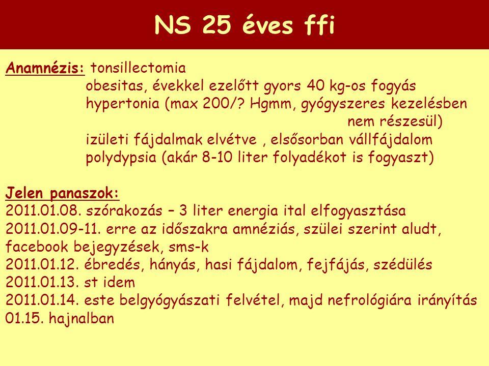 NS 25 éves ffi Anamnézis: tonsillectomia obesitas, évekkel ezelőtt gyors 40 kg-os fogyás hypertonia (max 200/? Hgmm, gyógyszeres kezelésben nem részes