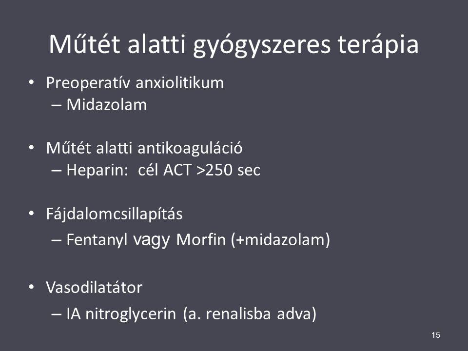 Műtét alatti gyógyszeres terápia 15 Preoperatív anxiolitikum – Midazolam Műtét alatti antikoaguláció – Heparin: cél ACT >250 sec Fájdalomcsillapítás –