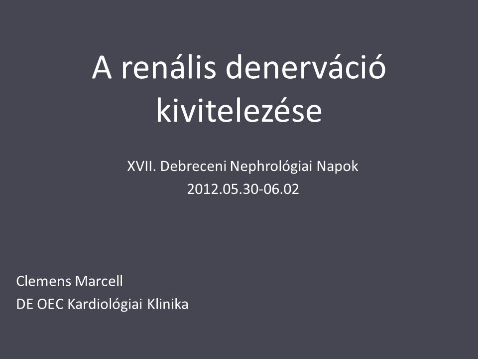 A renális denerváció kivitelezése Clemens Marcell DE OEC Kardiológiai Klinika XVII. Debreceni Nephrológiai Napok 2012.05.30-06.02