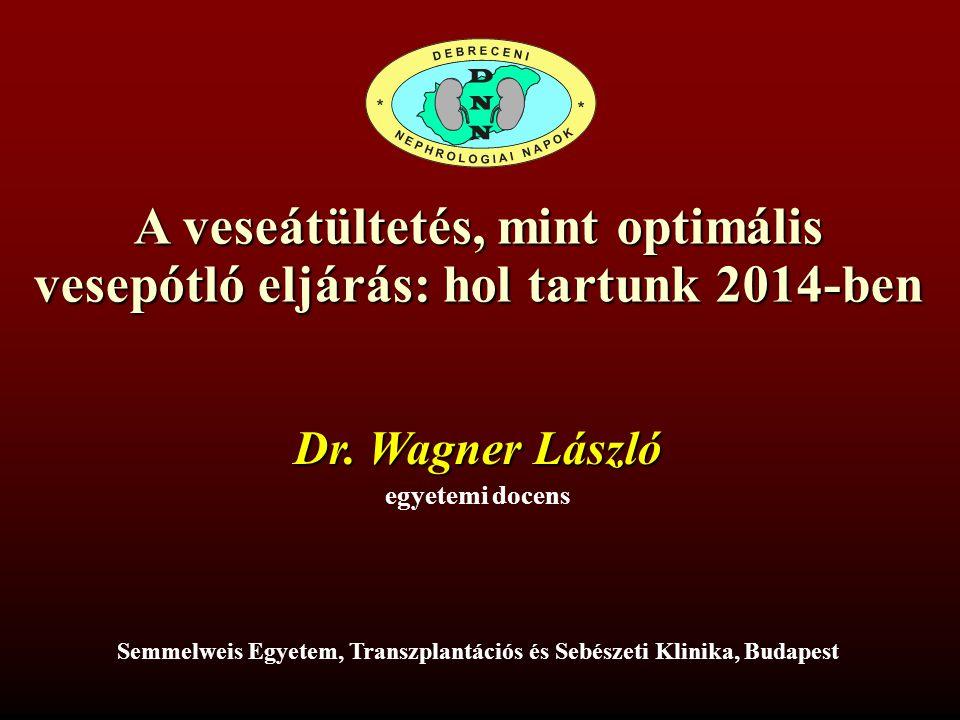 A veseátültetés, mint optimális vesepótló eljárás: hol tartunk 2014-ben egyetemi docens Dr. Wagner László Semmelweis Egyetem, Transzplantációs és Sebé