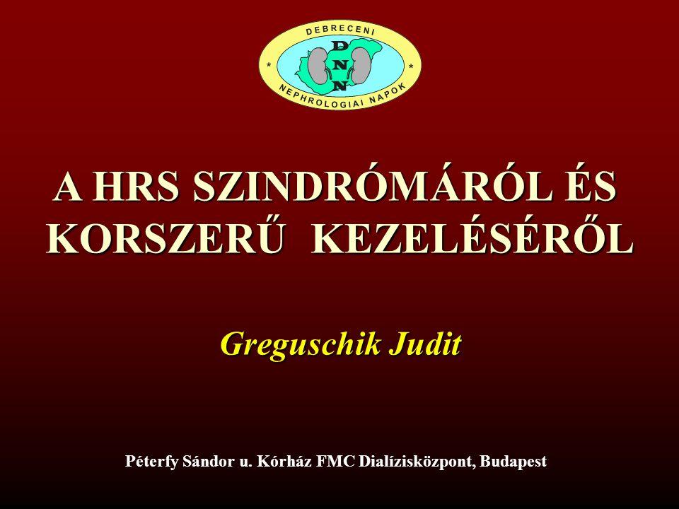 A HRS SZINDRÓMÁRÓL ÉS KORSZERŰ KEZELÉSÉRŐL Greguschik Judit Péterfy Sándor u. Kórház FMC Dialízisközpont, Budapest