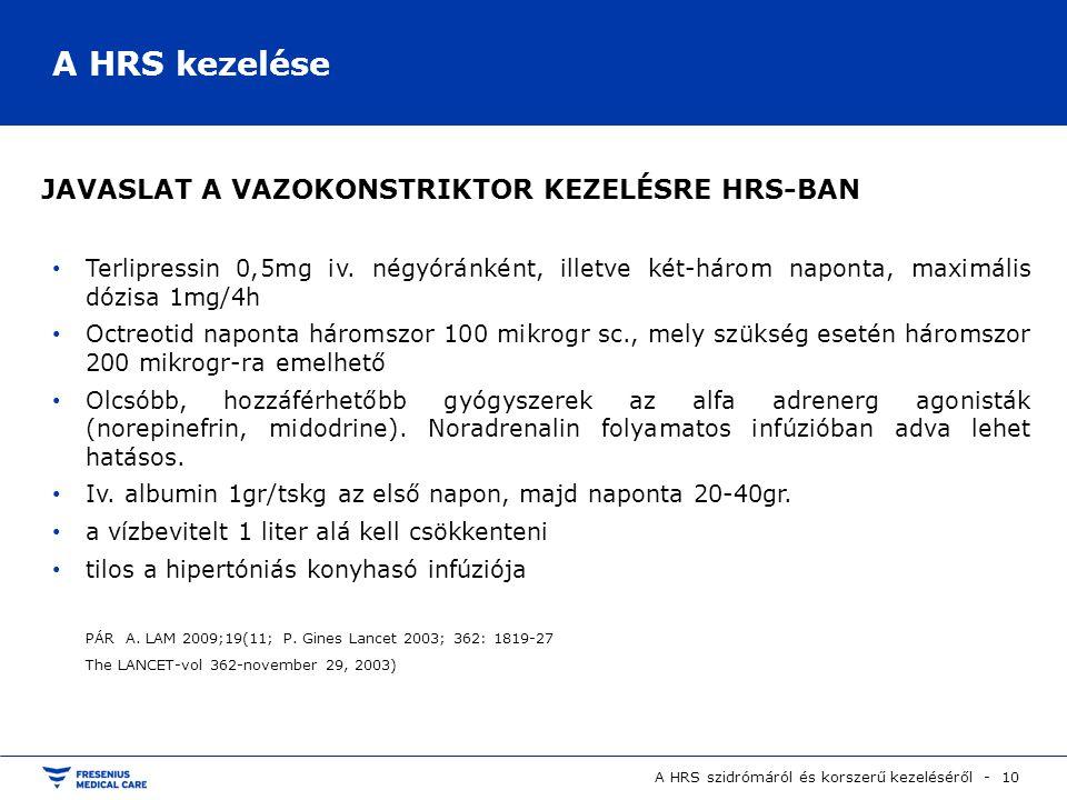 A HRS szidrómáról és korszerű kezeléséről - 10 A HRS kezelése Terlipressin 0,5mg iv. négyóránként, illetve két-három naponta, maximális dózisa 1mg/4h