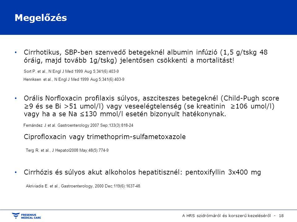 A HRS szidrómáról és korszerű kezeléséről - 18 Megelőzés Cirrhotikus, SBP-ben szenvedő betegeknél albumin infúzió (1,5 g/tskg 48 óráig, majd tovább 1g