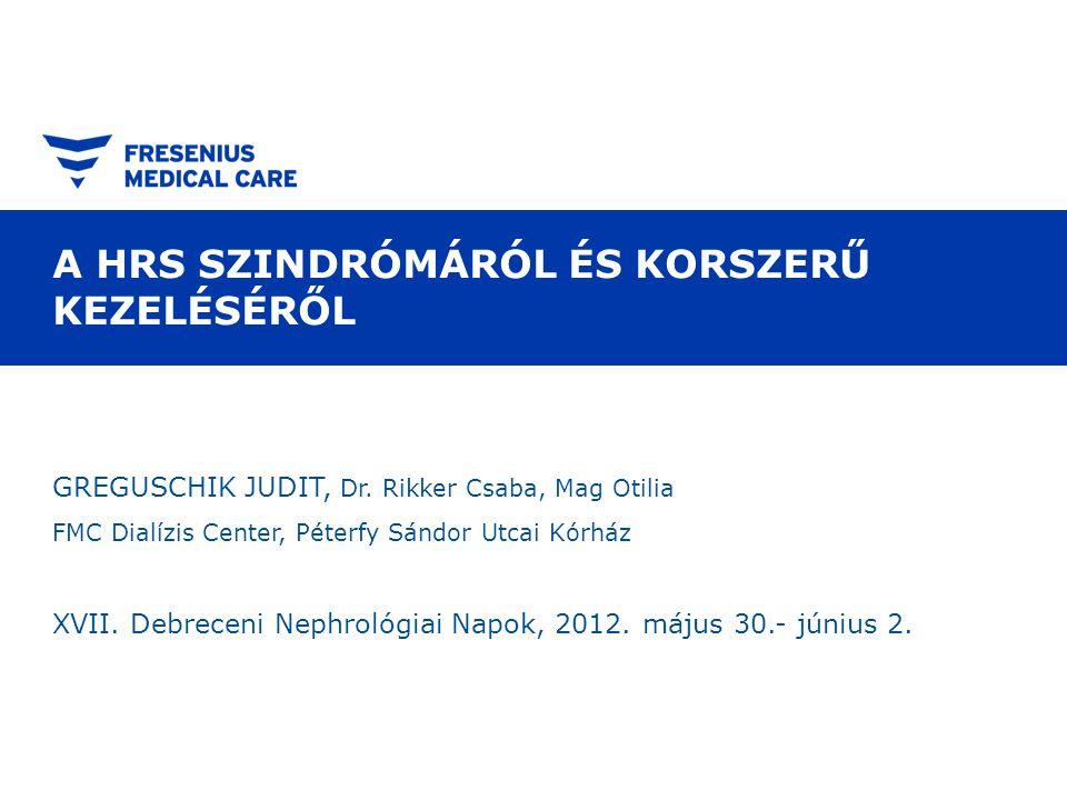 A HRS SZINDRÓMÁRÓL ÉS KORSZERŰ KEZELÉSÉRŐL GREGUSCHIK JUDIT, Dr. Rikker Csaba, Mag Otilia FMC Dialízis Center, Péterfy Sándor Utcai Kórház XVII. Debre