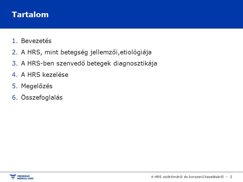 Tartalom A HRS szidrómáról és korszerű kezeléséről - 2 1.Bevezetés 2.A HRS, mint betegség jellemzői,etiológiája 3.A HRS-ben szenvedő betegek diagnoszt