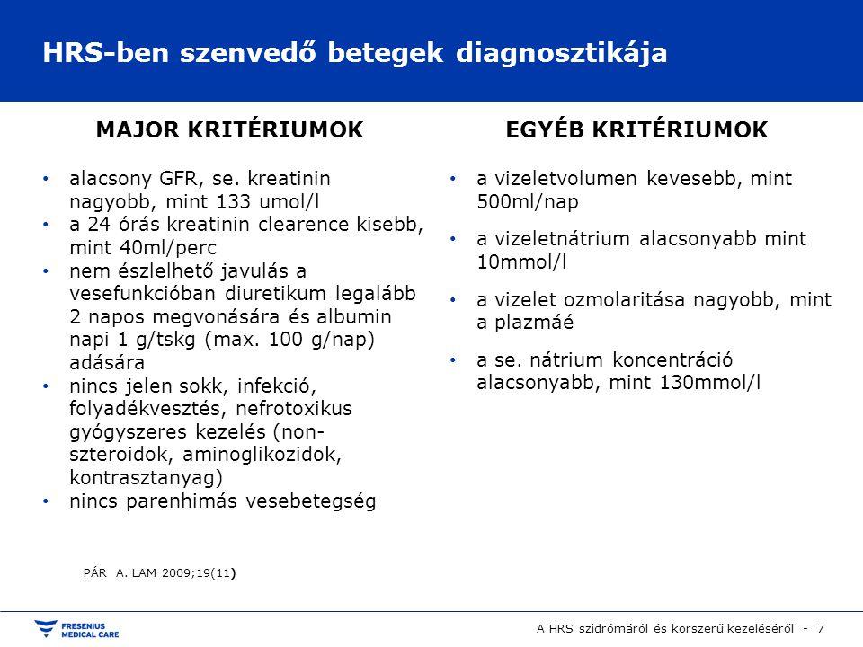 HRS-ben szenvedő betegek diagnosztikája A HRS szidrómáról és korszerű kezeléséről - 7 alacsony GFR, se. kreatinin nagyobb, mint 133 umol/l a 24 órás k