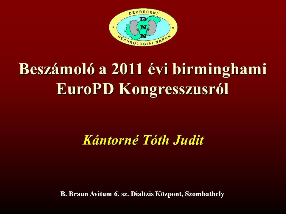 Beszámoló a 2011 évi birminghami EuroPD Kongresszusról Kántorné Tóth Judit B. Braun Avitum 6. sz. Dialízis Központ, Szombathely