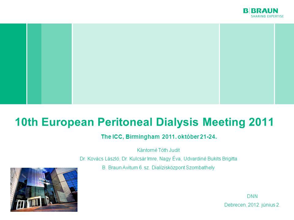 B. Braun cégprezentáció | Page 10th European Peritoneal Dialysis Meeting 2011 Kántorné Tóth Judit Dr. Kovács László, Dr. Kulcsár Imre, Nagy Éva, Udvar