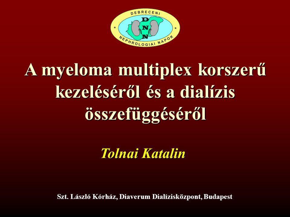 A myeloma multiplex korszerű kezeléséről és a dialízis összefüggéséről Szt. László Kórház, Diaverum Dialízisközpont, Budapest Tolnai Katalin
