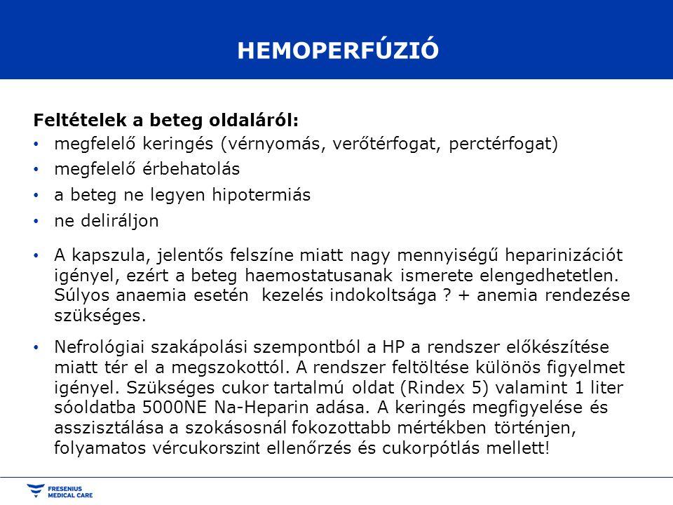 HEMOPERFÚZIÓ Feltételek a beteg oldaláról: megfelelő keringés (vérnyomás, verőtérfogat, perctérfogat) megfelelő érbehatolás a beteg ne legyen hipoterm