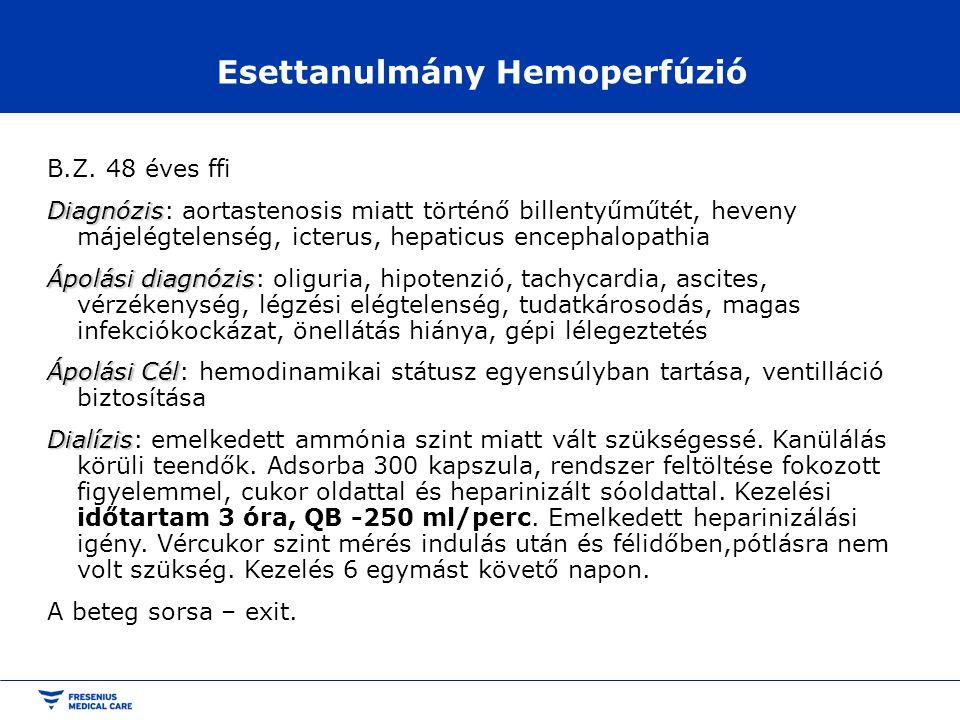 Esettanulmány Hemoperfúzió B.Z. 48 éves ffi Diagnózis Diagnózis: aortastenosis miatt történő billentyűműtét, heveny májelégtelenség, icterus, hepaticu