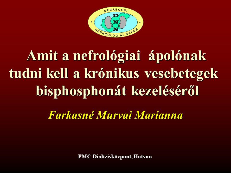 Amit a nefrológiai ápolónak tudni kell a krónikus vesebetegek bisphosphonát kezeléséről bisphosphonát kezeléséről FMC Dialízisközpont, Hatvan Farkasné