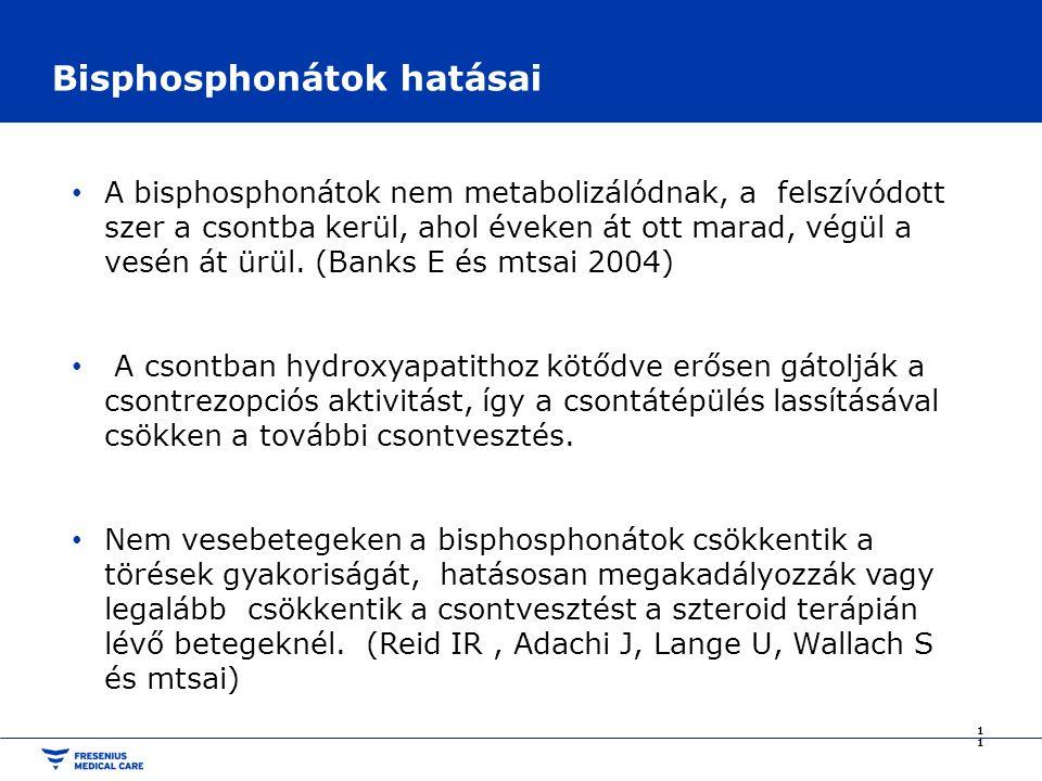 Bisphosphonátok hatásai A bisphosphonátok nem metabolizálódnak, a felszívódott szer a csontba kerül, ahol éveken át ott marad, végül a vesén át ürül.