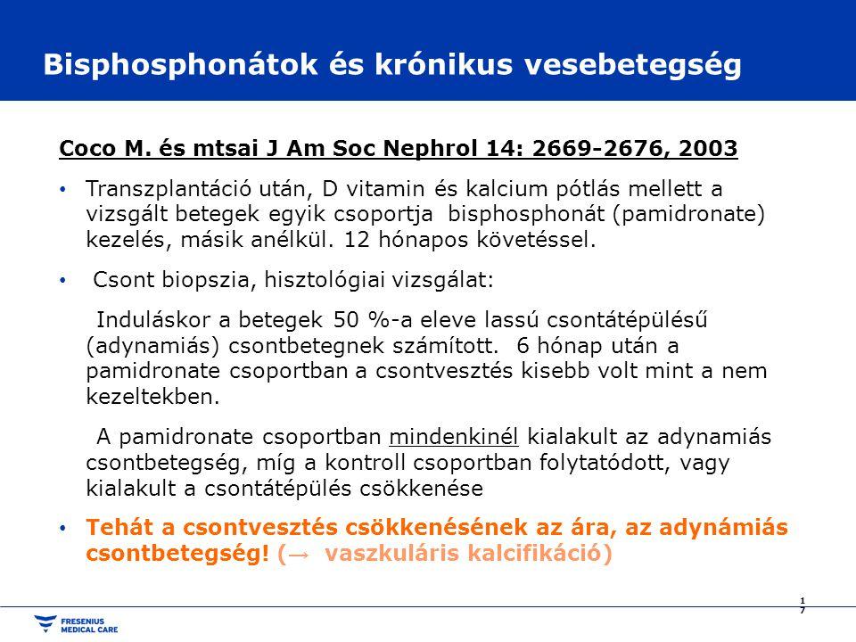 Bisphosphonátok és krónikus vesebetegség Coco M. és mtsai J Am Soc Nephrol 14: 2669-2676, 2003 Transzplantáció után, D vitamin és kalcium pótlás melle