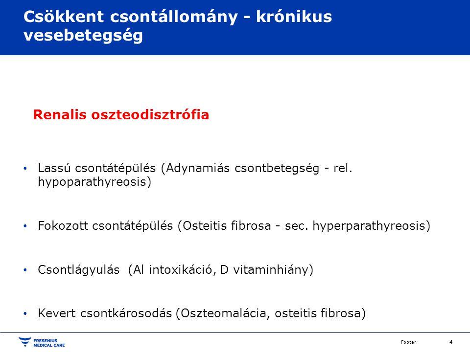 Csökkent csontállomány - krónikus vesebetegség Renalis oszteodisztrófia Lassú csontátépülés (Adynamiás csontbetegség - rel. hypoparathyreosis) Fokozot