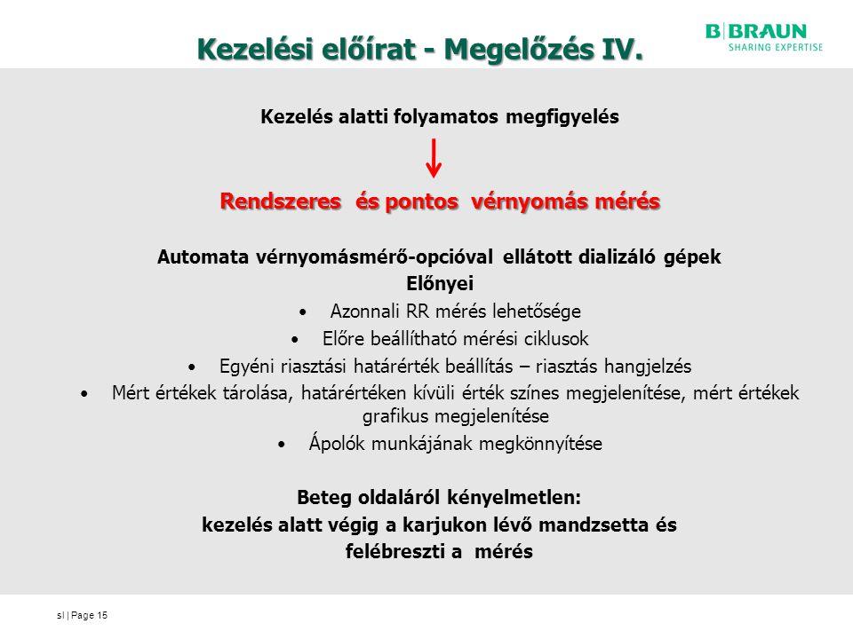 sl | Page Kezelési előírat - Megelőzés IV. Kezelés alatti folyamatos megfigyelés Rendszeres és pontos vérnyomás mérés Automata vérnyomásmérő-opcióval