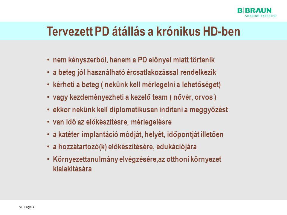sl | Page5 A HD nővér szerepe megfelelő információk átadása a betegeknek, fontos a nővér szakmai tudása(tájékozottság) PD-re alkalmas beteg szakszerű meggyőzése beteg edukációban való részvétel együttműködés a PD teammel betegek közötti téves információk(ha vannak) korrigálása ismételt elbeszélgetéssel