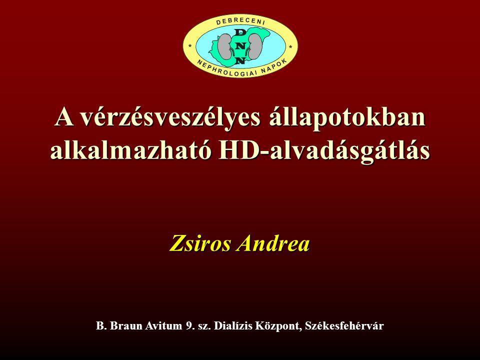 A vérzésveszélyes állapotokban alkalmazható HD-alvadásgátlás B. Braun Avitum 9. sz. Dialízis Központ, Székesfehérvár Zsiros Andrea