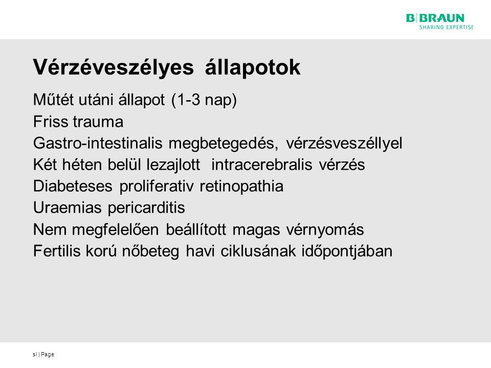 sl | Page Vérzéveszélyes állapotok Műtét utáni állapot (1-3 nap) Friss trauma Gastro-intestinalis megbetegedés, vérzésveszéllyel Két héten belül lezaj