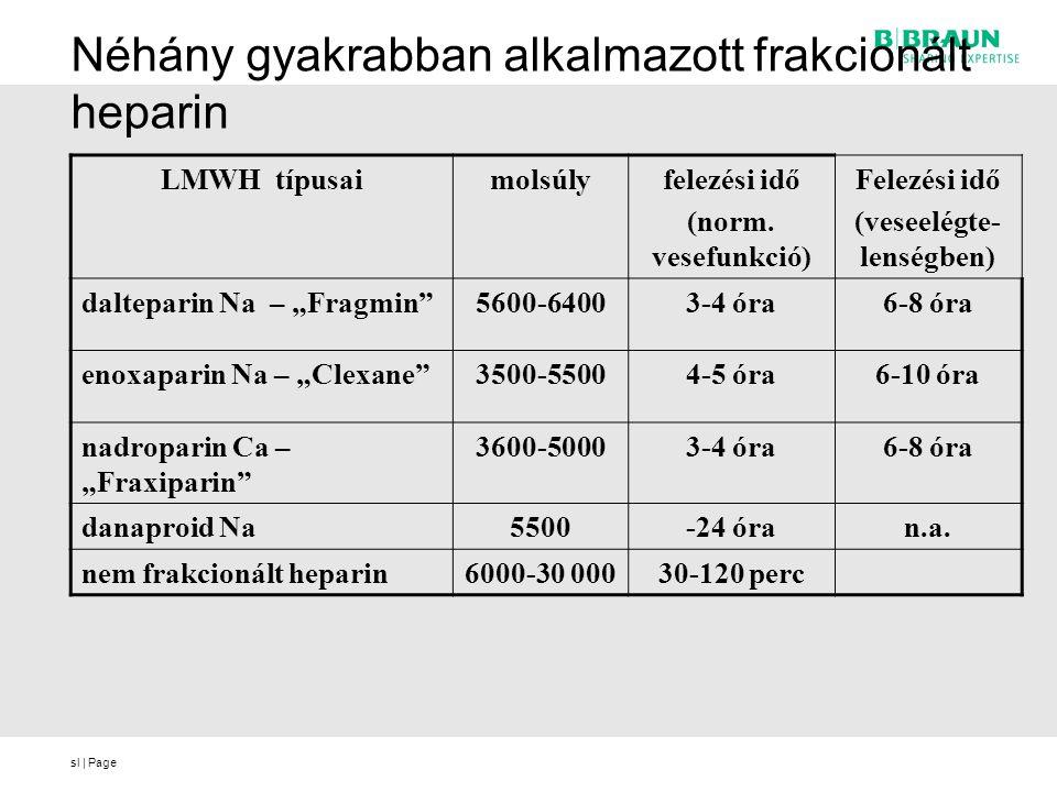 sl | Page Néhány gyakrabban alkalmazott frakcionált heparin LMWH típusaimolsúlyfelezési idő (norm. vesefunkció) Felezési idő (veseelégte- lenségben) d