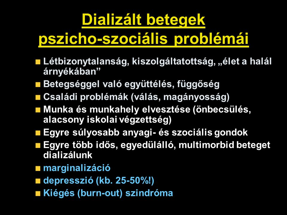 """Dializált betegek pszicho-szociális problémái Létbizonytalanság, kiszolgáltatottság, """"élet a halál árnyékában"""" Betegséggel való együttélés, függőség C"""