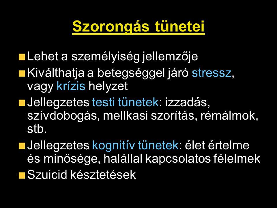Szorongás tünetei Lehet a személyiség jellemzője Kiválthatja a betegséggel járó stressz, vagy krízis helyzet Jellegzetes testi tünetek: izzadás, szívd
