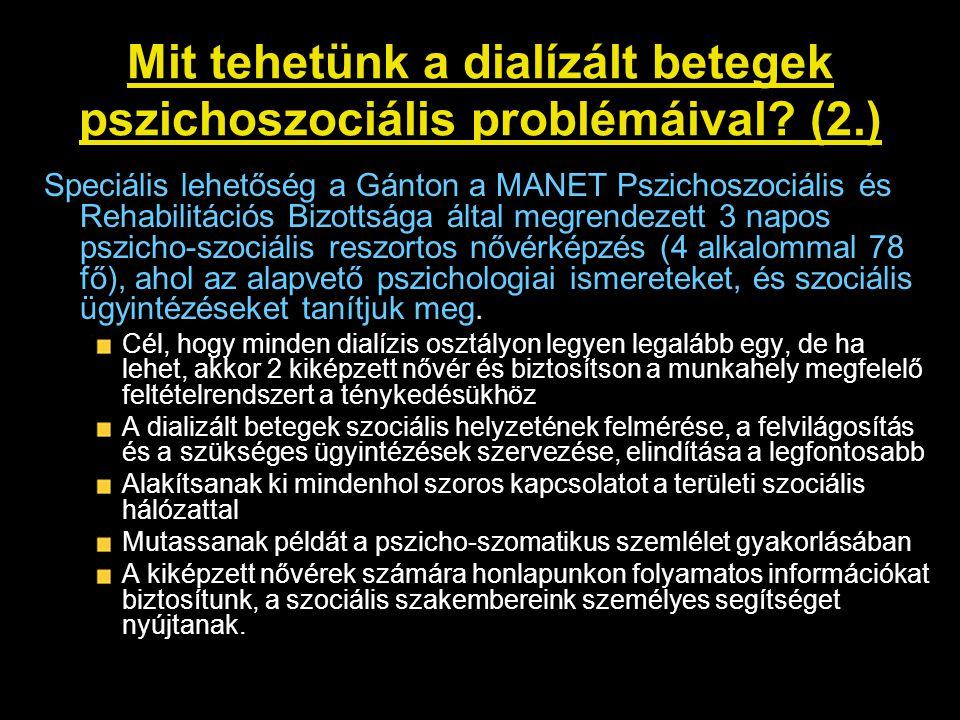 Mit tehetünk a dialízált betegek pszichoszociális problémáival? (2.) Speciális lehetőség a Gánton a MANET Pszichoszociális és Rehabilitációs Bizottság