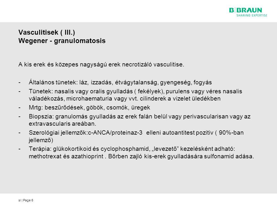 sl | Page6 Vasculitisek ( III.) Wegener - granulomatosis A kis erek és közepes nagyságú erek necrotizáló vasculitise.