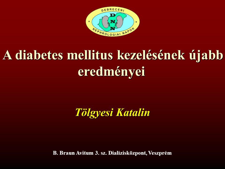 A diabetes mellitus kezelésének újabb A diabetes mellitus kezelésének újabberedményei B. Braun Avitum 3. sz. Dialízisközpont, Veszprém Tölgyesi Katali