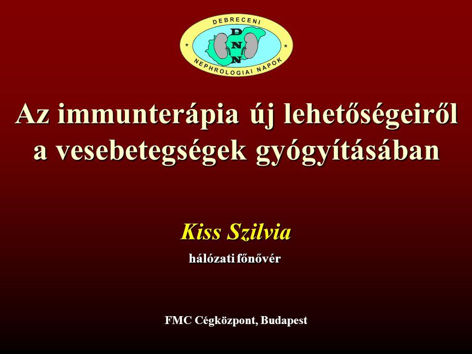Az immunterápia új lehetőségeiről a vesebetegségek gyógyításában FMC Cégközpont, Budapest Kiss Szilvia hálózati főnővér