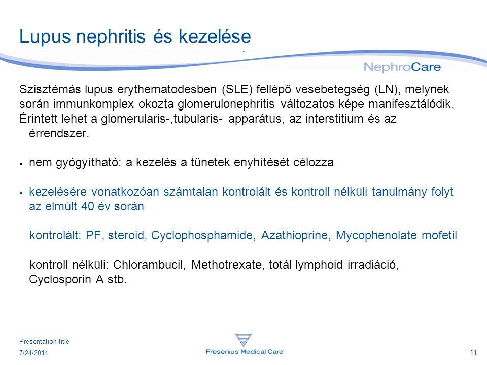 11 7/24/2014 Presentation title Lupus nephritis és kezelése. Szisztémás lupus erythematodesben (SLE) fellépő vesebetegség (LN), melynek során immunkom