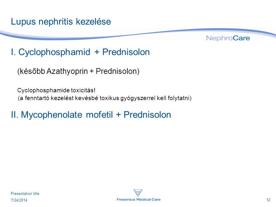 13 7/24/2014 Presentation title Lupus nephritis kezelése Mycophenolate mofetil (MMF): CellCept  immunszupresszív szer  MMF-ből a szervezetben mikofenolsav képződik, hatására módosul a limfociták működése, melyek az immunreakció nélülözhetetlen összetevői  mellékhatások: a CellCepttel járó legsúlyosabb kockázat a rákbetegség, különösen a lymphoma és a bőrrák kialakulásának lehetősége