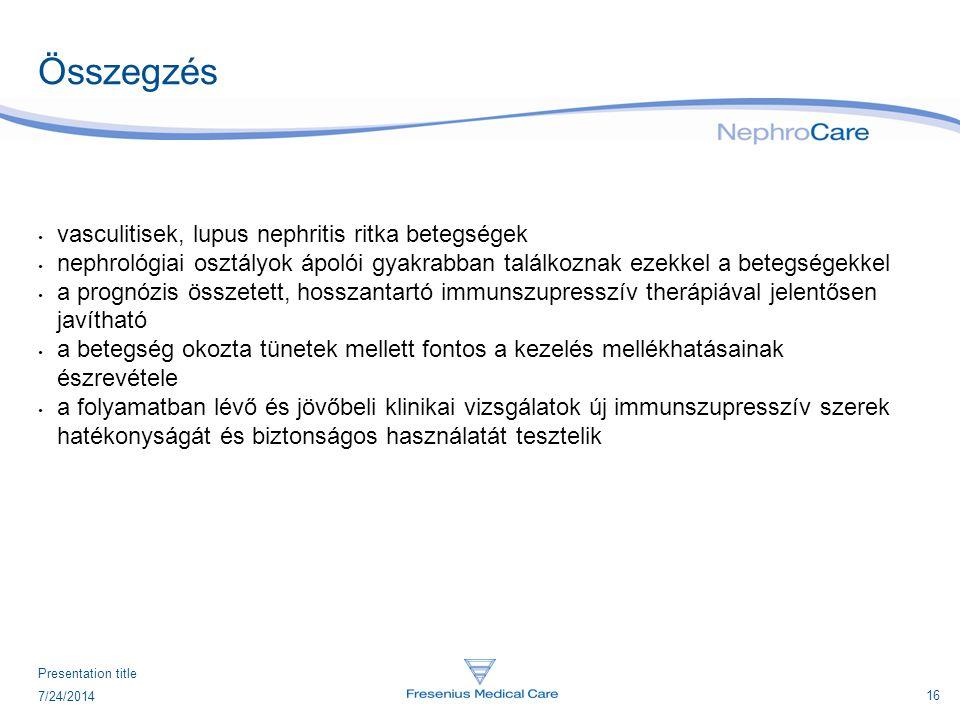 16 7/24/2014 Presentation title Összegzés vasculitisek, lupus nephritis ritka betegségek nephrológiai osztályok ápolói gyakrabban találkoznak ezekkel