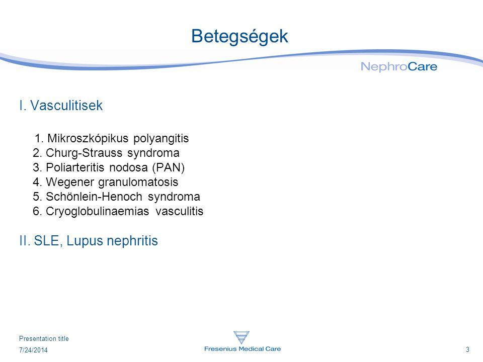 4 7/24/2014 Presentation title Vasculitisek Mikroszkópikus polyangitis  főként középkorú férfiakat érint  a kis ereket érintő necrotizáló vasculitis  vesére korlátozódó típus: gyors progressziójú GN (RPGN)  P,- C- vagy atípusos ANCA Churg-Strauss syndroma  kisereket érintő szisztémás vasculitis eosinophyliával, atopiás betegséggel, asthma broncialéval, polyneuropathiával  ritka betegség, asztmás betegeknél kell gondolni rá  veseérintettség: fokális, szegmentális GN, ritkábban RPGN  P-ANCA főleg Polyarteritis nodosa  kis-és középnagy artériák betegsége  az elváltozás a vese nagyobb artériáit érinti  vesebiopszia: necrotizáló vasculitis GN nélkül