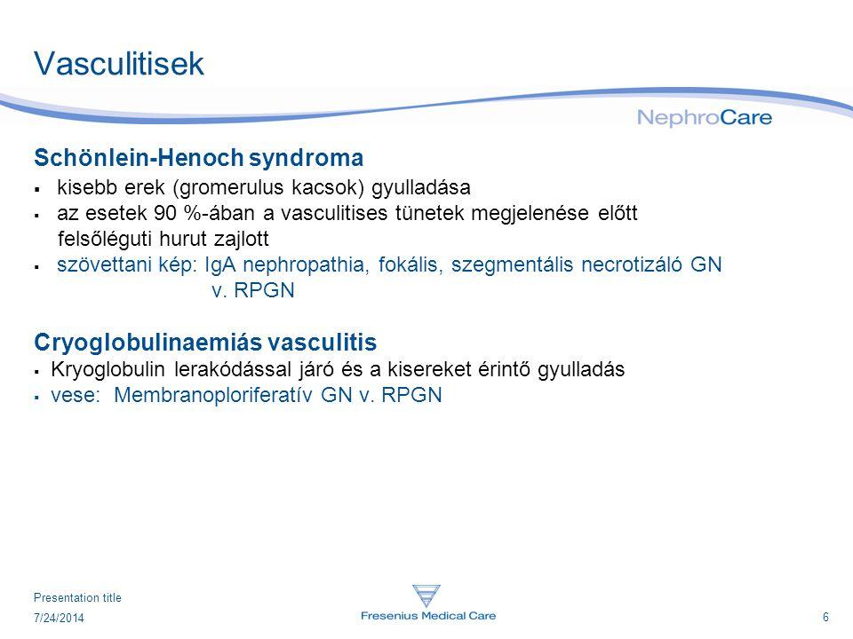 6 7/24/2014 Presentation title Vasculitisek Schönlein-Henoch syndroma  kisebb erek (gromerulus kacsok) gyulladása  az esetek 90 %-ában a vasculitise