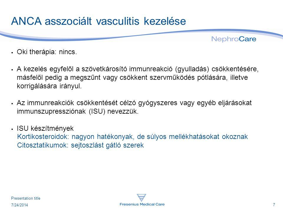 8 7/24/2014 Presentation title ANCA asszociált vasculitis kezelése  (régen: szteroid therápia)  Standard therápia (súlyos esetben) Cyclophosphamid + glükokortikoid  Standard therápia (enyhe esetben) Methotrexate  Remisszió fenntartása Azathyoprin, Methotrexate, Mychofenolate Mofetil forrás: Medscape Heimstra TF.