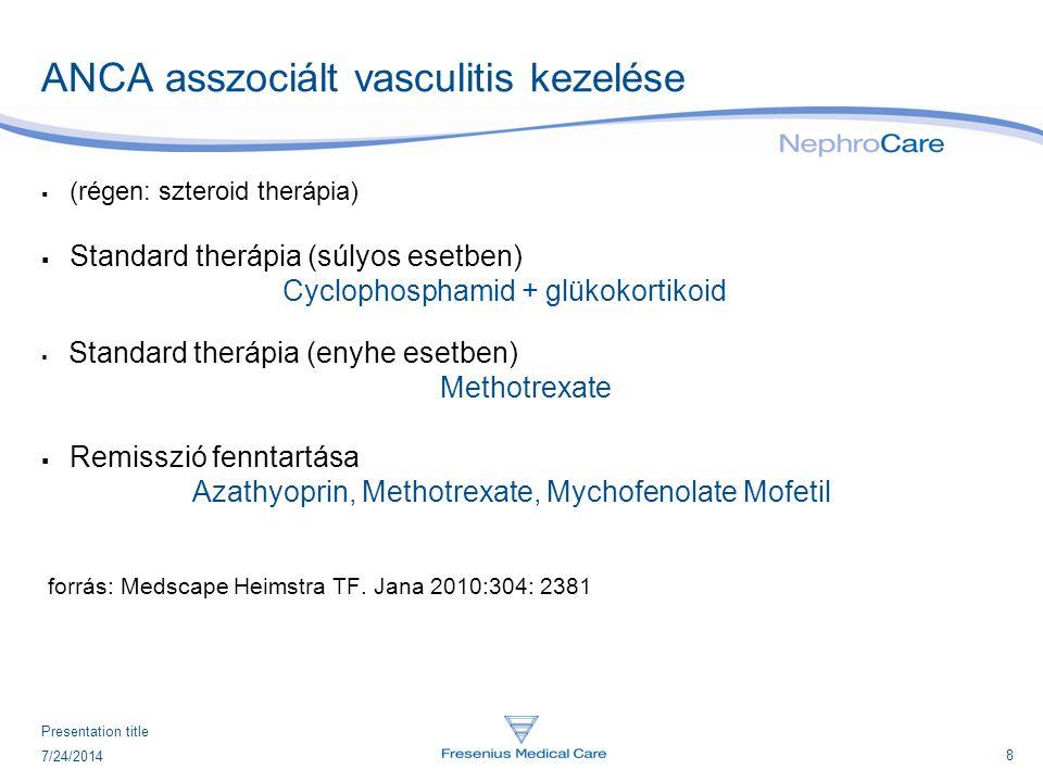 8 7/24/2014 Presentation title ANCA asszociált vasculitis kezelése  (régen: szteroid therápia)  Standard therápia (súlyos esetben) Cyclophosphamid +