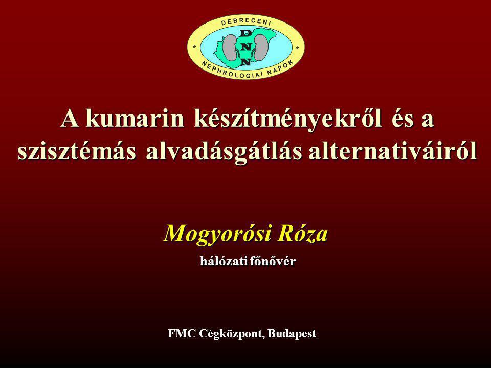 A kumarin készítményekről és a szisztémás alvadásgátlás alternativáiról FMC Cégközpont, Budapest Mogyorósi Róza hálózati főnővér