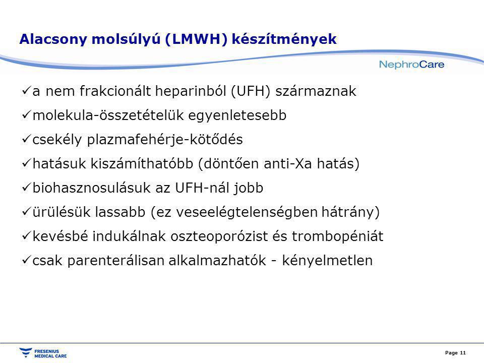 Alacsony molsúlyú (LMWH) készítmények a nem frakcionált heparinból (UFH) származnak molekula-összetételük egyenletesebb csekély plazmafehérje-kötődés