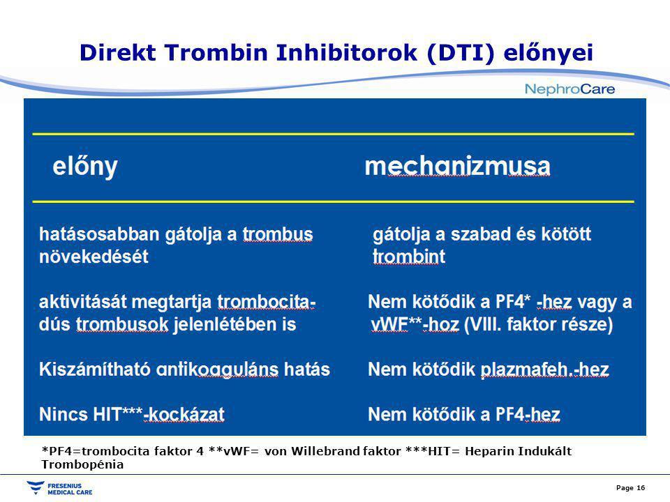 Direkt Trombin Inhibitorok (DTI) előnyei Page 16 *PF4=trombocita faktor 4 **vWF= von Willebrand faktor ***HIT= Heparin Indukált Trombopénia