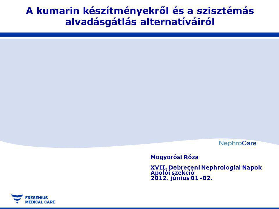 Mogyorósi Róza XVII. Debreceni Nephrologiai Napok Ápolói szekció 2012. június 01 -02. A kumarin készítményekről és a szisztémás alvadásgátlás alternat